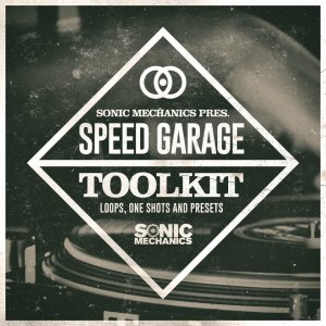 Sonic Mechanics Speed Garage Toolkit